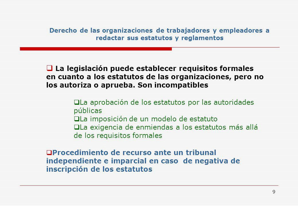 9 Derecho de las organizaciones de trabajadores y empleadores a redactar sus estatutos y reglamentos La legislación puede establecer requisitos formales en cuanto a los estatutos de las organizaciones, pero no los autoriza o aprueba.