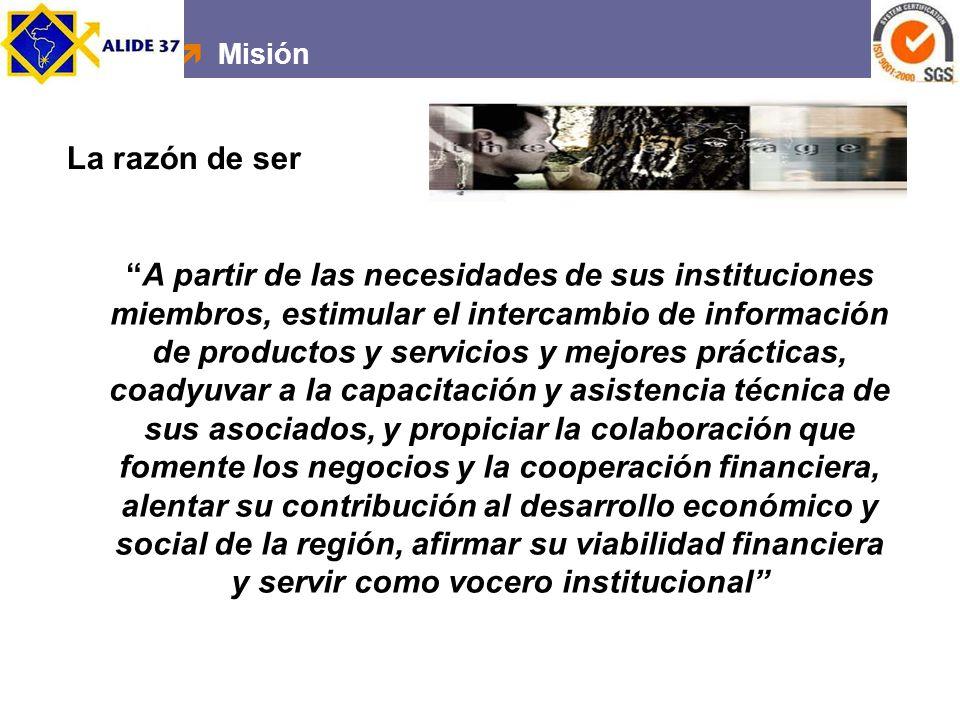 La razón de ser A partir de las necesidades de sus instituciones miembros, estimular el intercambio de información de productos y servicios y mejores