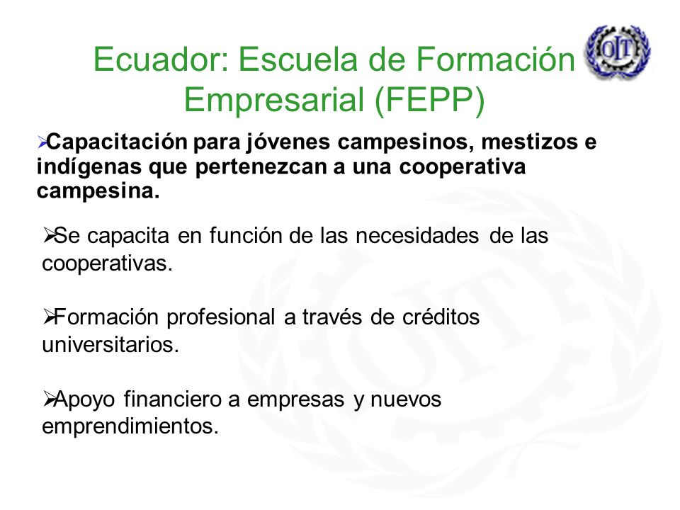 Ecuador: Escuela de Formación Empresarial (FEPP) Capacitación para jóvenes campesinos, mestizos e indígenas que pertenezcan a una cooperativa campesina.