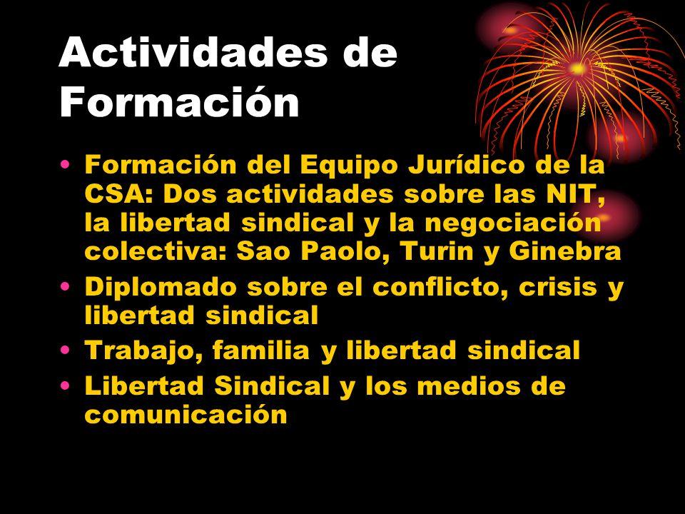 Actividades de Formación Formación del Equipo Jurídico de la CSA: Dos actividades sobre las NIT, la libertad sindical y la negociación colectiva: Sao Paolo, Turin y Ginebra Diplomado sobre el conflicto, crisis y libertad sindical Trabajo, familia y libertad sindical Libertad Sindical y los medios de comunicación