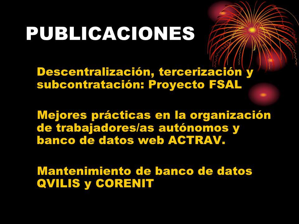 PUBLICACIONES Descentralización, tercerización y subcontratación: Proyecto FSAL Mejores prácticas en la organización de trabajadores/as autónomos y banco de datos web ACTRAV.