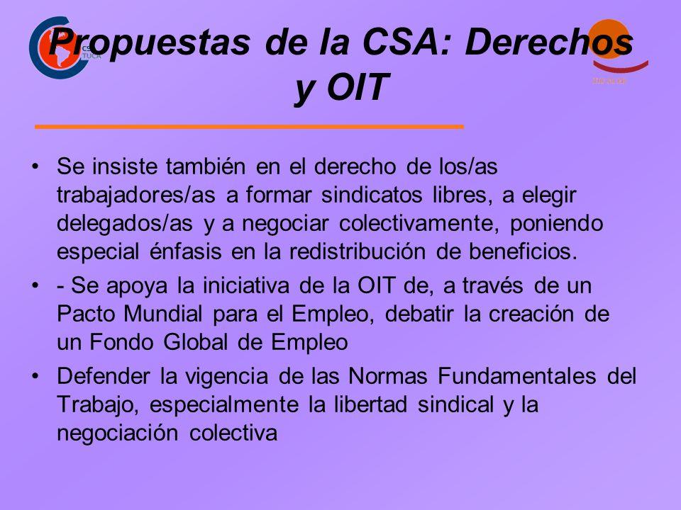 Propuestas de la CSA: Derechos y OIT Se insiste también en el derecho de los/as trabajadores/as a formar sindicatos libres, a elegir delegados/as y a negociar colectivamente, poniendo especial énfasis en la redistribución de beneficios.