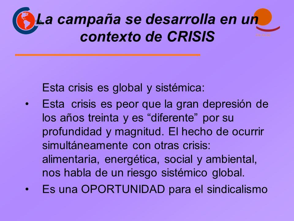 La campaña se desarrolla en un contexto de CRISIS Esta crisis es global y sistémica: Esta crisis es peor que la gran depresión de los años treinta y es diferente por su profundidad y magnitud.