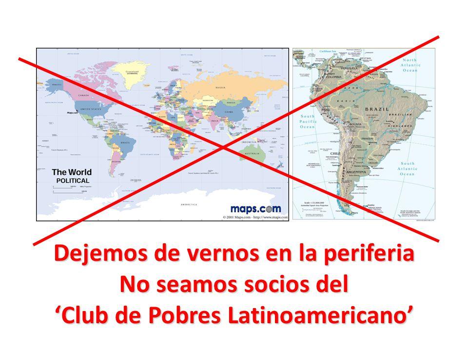 Dejemos de vernos en la periferia No seamos socios del Club de Pobres Latinoamericano