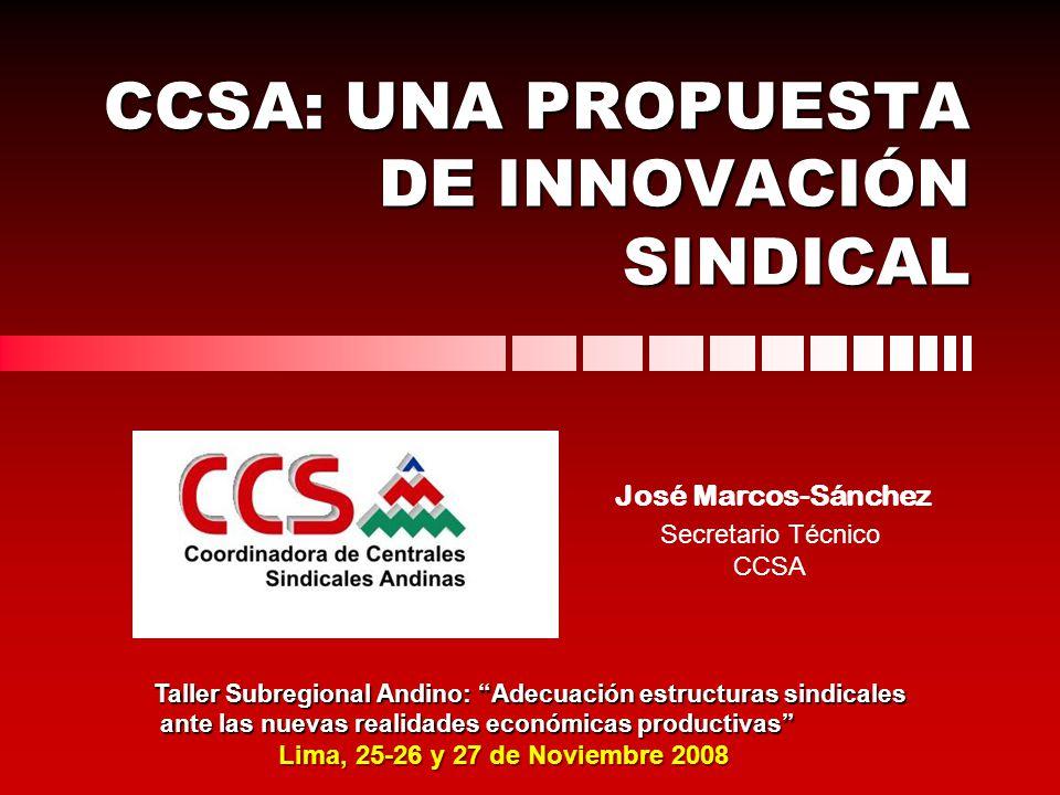 CCSA: UNA PROPUESTA DE INNOVACIÓN SINDICAL José Marcos-Sánchez Taller Subregional Andino: Adecuación estructuras sindicales ante las nuevas realidades
