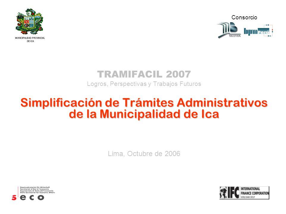 TRAMIFACIL 2007 Logros, Perspectivas y Trabajos Futuros Simplificación de Trámites Administrativos de la Municipalidad de Ica Lima, Octubre de 2006 Co