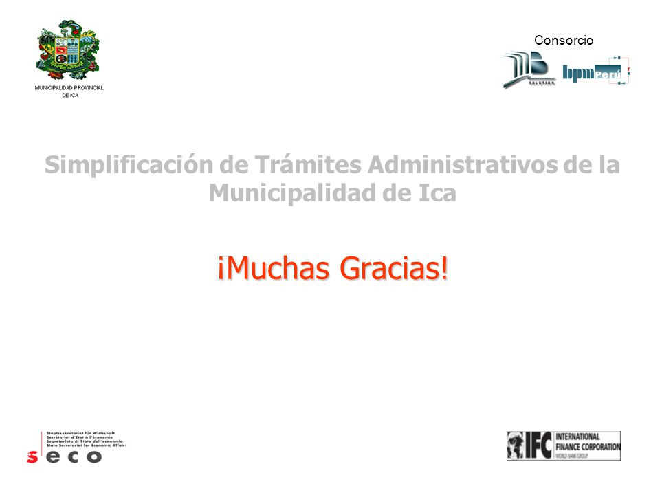 Simplificación de Trámites Administrativos de la Municipalidad de Ica ¡Muchas Gracias! Consorcio