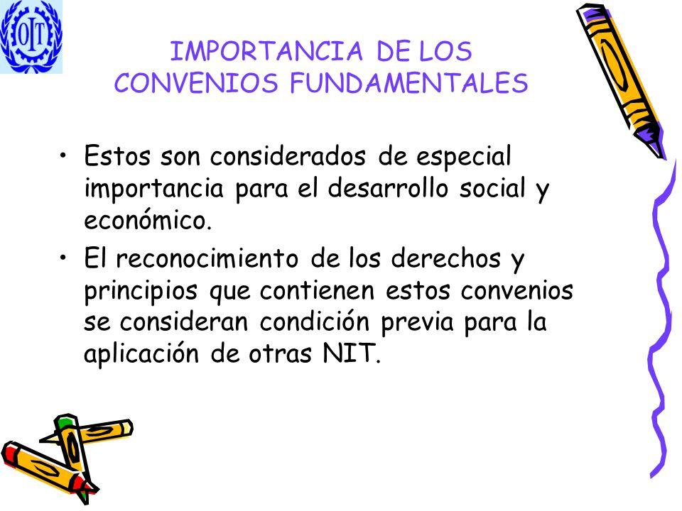 IMPORTANCIA DE LOS CONVENIOS FUNDAMENTALES Estos son considerados de especial importancia para el desarrollo social y económico. El reconocimiento de