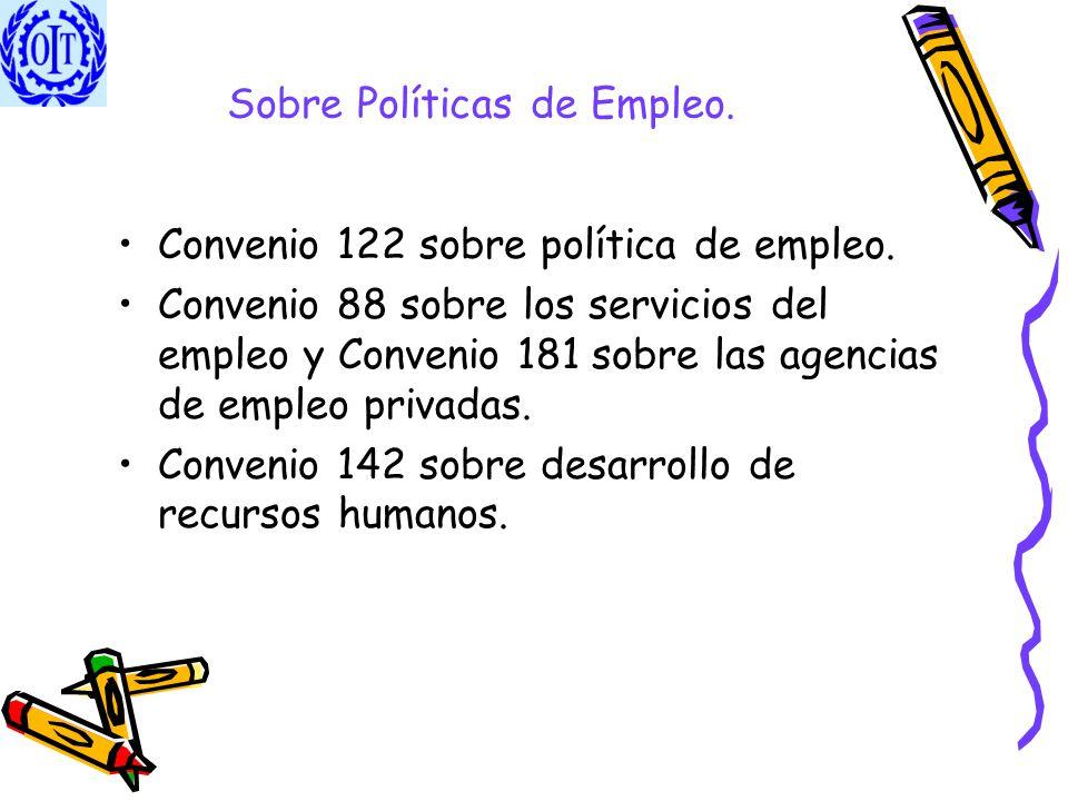 Sobre Políticas de Empleo. Convenio 122 sobre política de empleo. Convenio 88 sobre los servicios del empleo y Convenio 181 sobre las agencias de empl