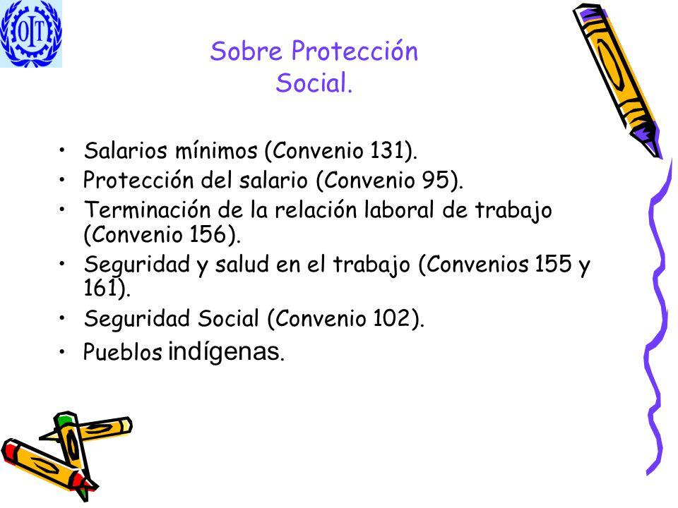 Sobre Protección Social. Salarios mínimos (Convenio 131). Protección del salario (Convenio 95). Terminación de la relación laboral de trabajo (Conveni