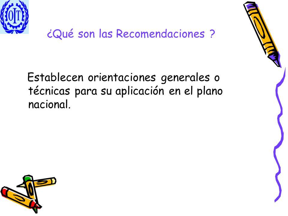 ¿Qué son las Recomendaciones ? Establecen orientaciones generales o técnicas para su aplicación en el plano nacional.