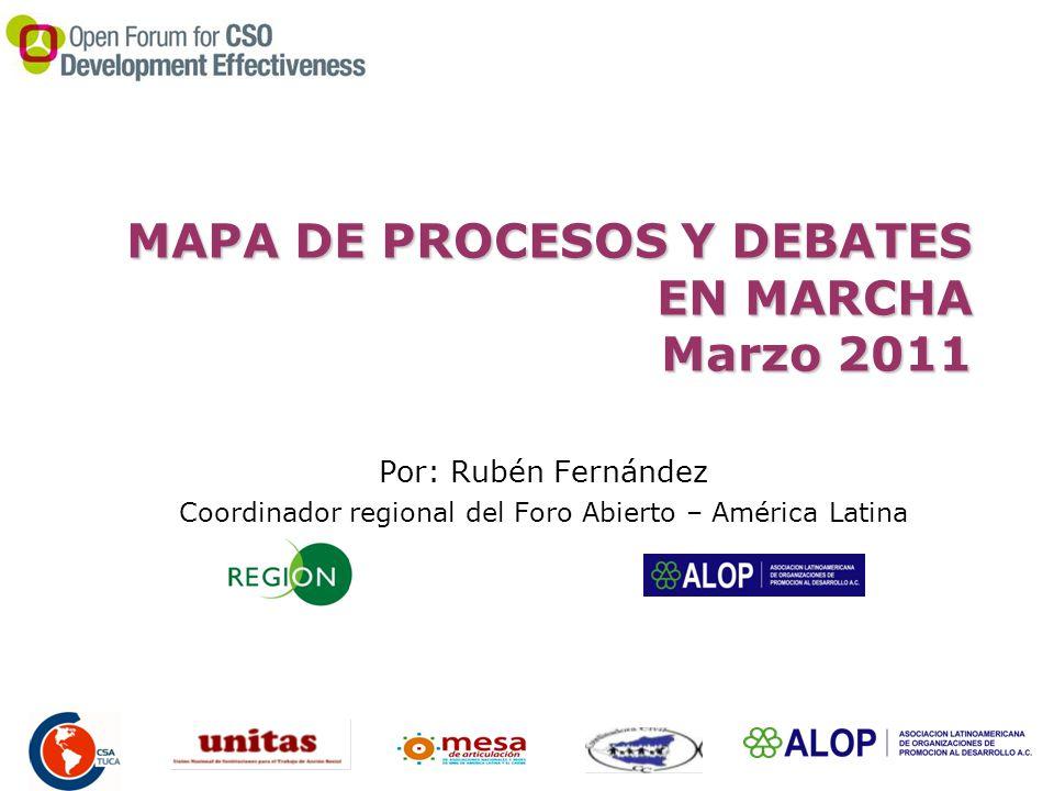MAPA DE PROCESOS Y DEBATES EN MARCHA Marzo 2011 Por: Rubén Fernández Coordinador regional del Foro Abierto – América Latina