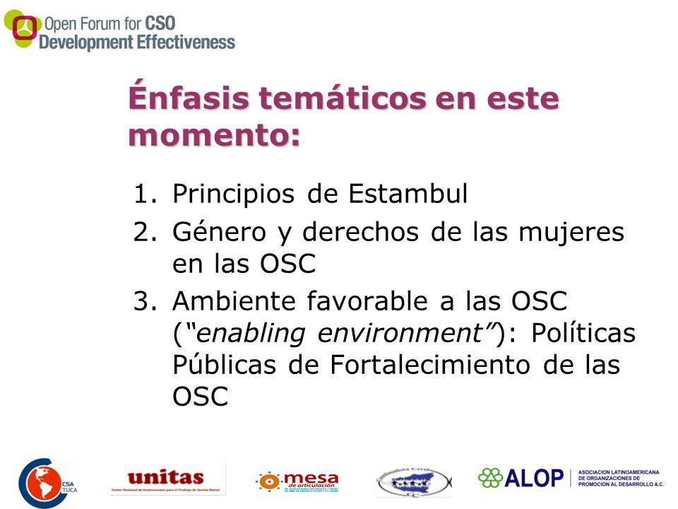 Énfasis temáticos en este momento: 1.Principios de Estambul 2.Género y derechos de las mujeres en las OSC 3.Ambiente favorable a las OSC (enabling environment): Políticas Públicas de Fortalecimiento de las OSC