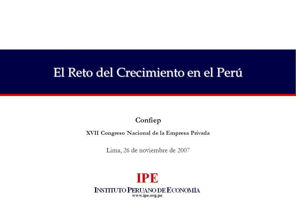 www.ipe.org.pe El Reto del Crecimiento en el Perú Confiep XVII Congreso Nacional de la Empresa Privada Lima, 26 de noviembre de 2007