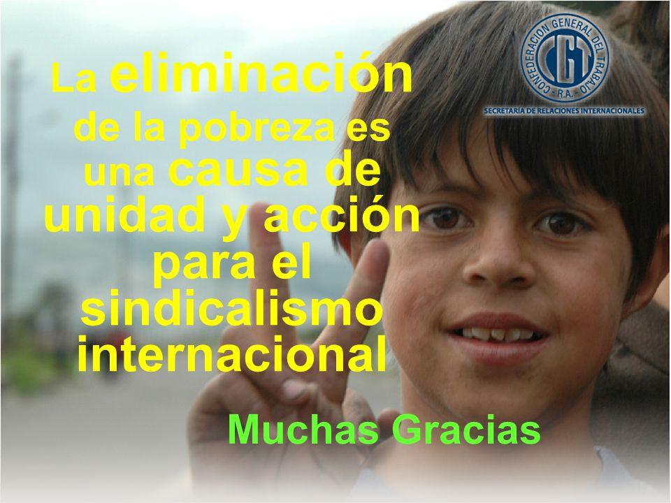La eliminación de la pobreza es una causa de unidad y acción para el sindicalismo internacional Muchas Gracias