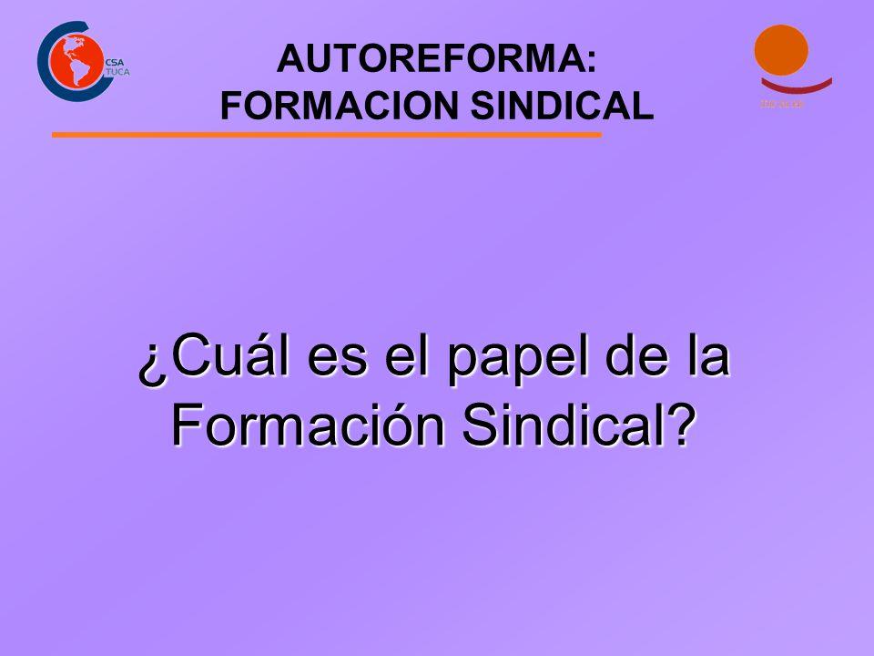 AUTOREFORMA: FORMACION SINDICAL ¿Cuál es el papel de la Formación Sindical?