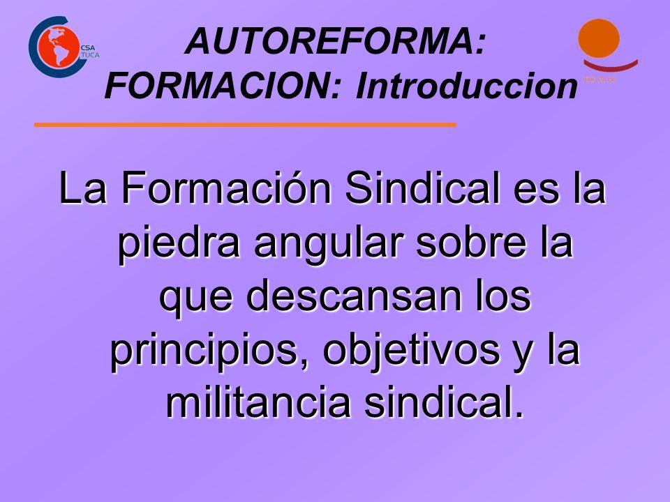 AUTOREFORMA: FORMACION: Introduccion La Formación Sindical es la piedra angular sobre la que descansan los principios, objetivos y la militancia sindi