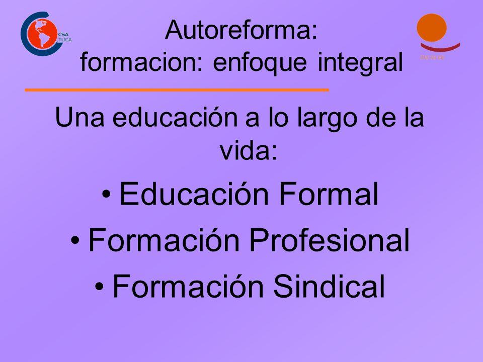 Autoreforma: formacion: enfoque integral Una educación a lo largo de la vida: Educación Formal Formación Profesional Formación Sindical