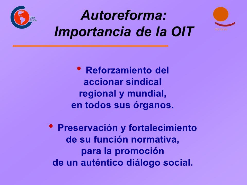 Autoreforma: Importancia de la OIT Reforzamiento del accionar sindical regional y mundial, en todos sus órganos. Preservación y fortalecimiento de su