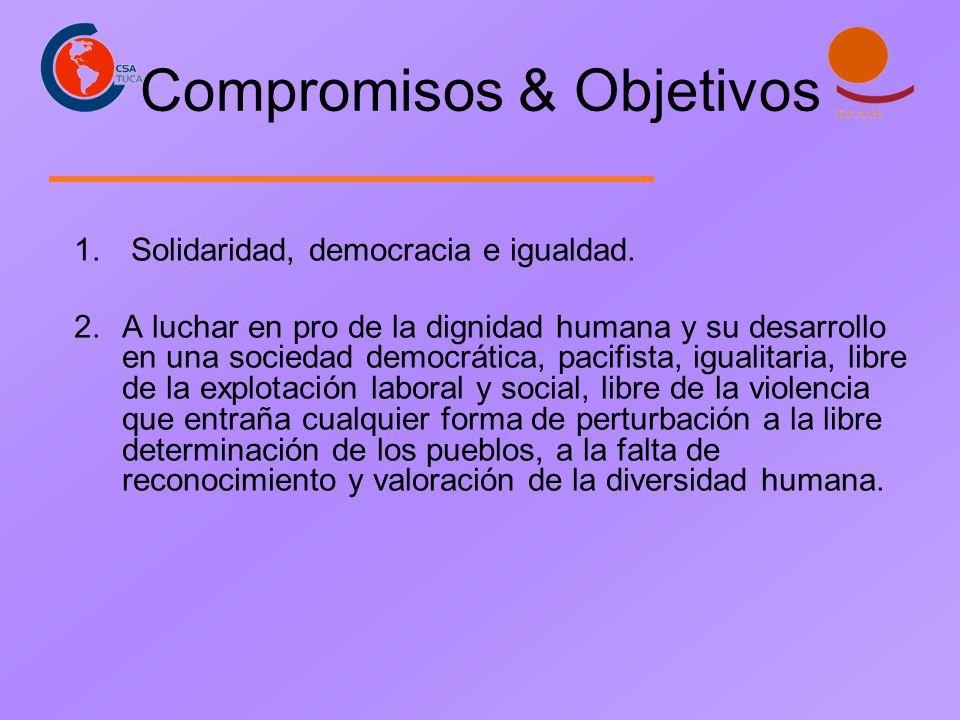 Compromisos & Objetivos 1. Solidaridad, democracia e igualdad. 2.A luchar en pro de la dignidad humana y su desarrollo en una sociedad democrática, pa