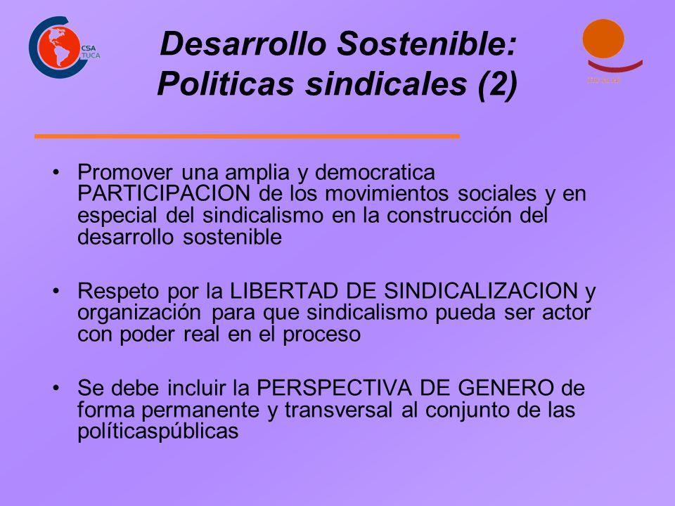 Desarrollo Sostenible: Politicas sindicales (2) Promover una amplia y democratica PARTICIPACION de los movimientos sociales y en especial del sindical