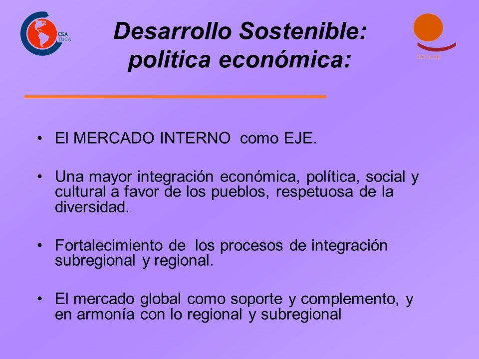 Desarrollo Sostenible: politica económica: El MERCADO INTERNO como EJE. Una mayor integración económica, política, social y cultural a favor de los pu