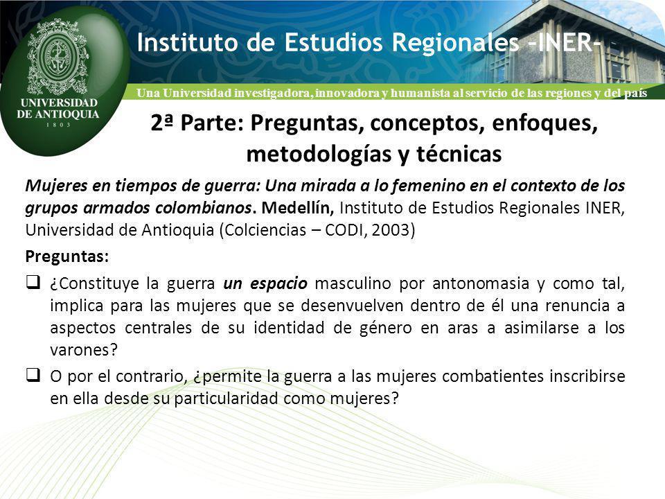 Una Universidad investigadora, innovadora y humanista al servicio de las regiones y del país Instituto de Estudios Regionales –INER- Mujeres en tiempos de guerra: Una mirada a lo femenino en el contexto de los grupos armados colombianos.