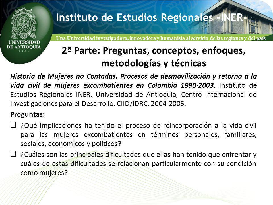 Una Universidad investigadora, innovadora y humanista al servicio de las regiones y del país Instituto de Estudios Regionales –INER- Historia de Mujeres no Contadas.