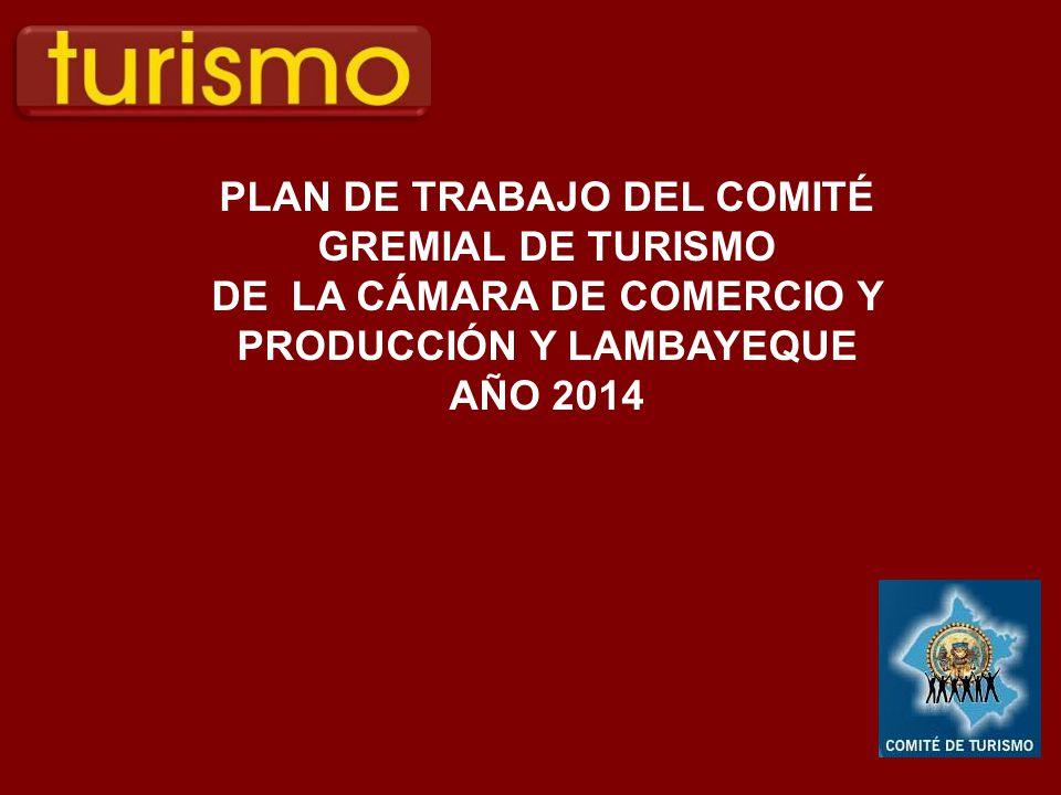PLAN DE TRABAJO DEL COMITÉ GREMIAL DE TURISMO DE LA CÁMARA DE COMERCIO Y PRODUCCIÓN Y LAMBAYEQUE AÑO 2014