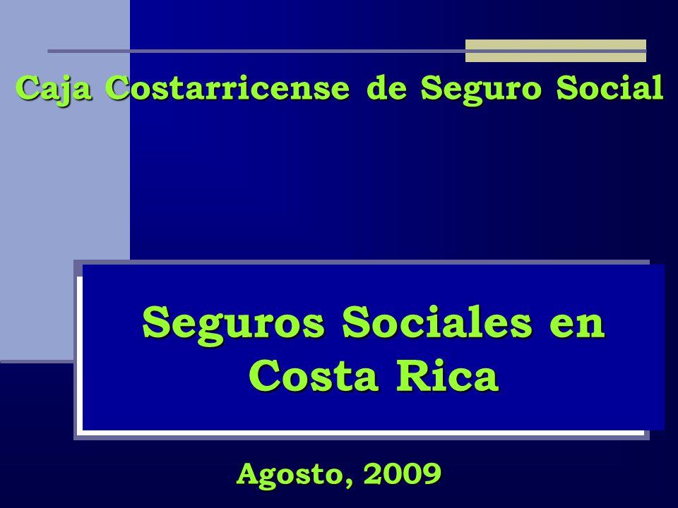 Seguros Sociales en Costa Rica Caja Costarricense de Seguro Social Agosto, 2009