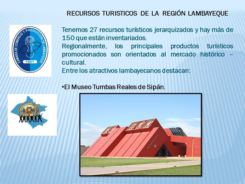 RECURSOS TURISTICOS DE LA REGIÓN LAMBAYEQUE Tenemos 27 recursos turísticos jerarquizados y hay más de 150 que están inventariados.