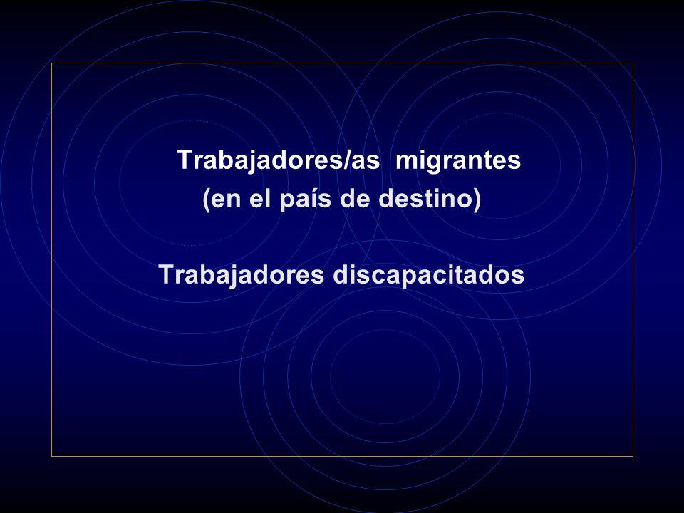 Trabajadores/as migrantes (en el país de destino) Trabajadores discapacitados