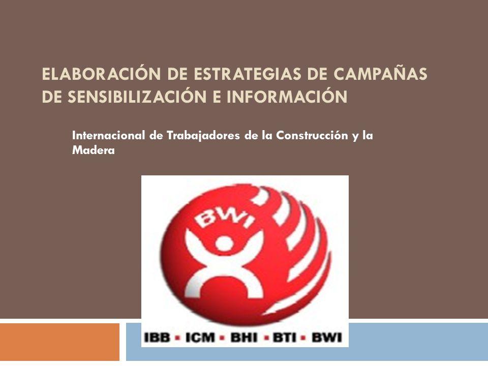 ELABORACIÓN DE ESTRATEGIAS DE CAMPAÑAS DE SENSIBILIZACIÓN E INFORMACIÓN Internacional de Trabajadores de la Construcción y la Madera