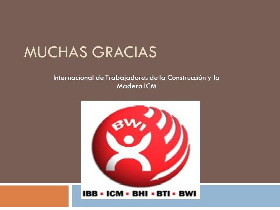 MUCHAS GRACIAS Internacional de Trabajadores de la Construcción y la Madera ICM