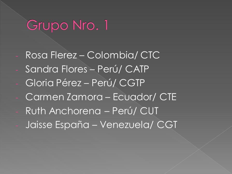 - Rosa Flerez – Colombia/ CTC - Sandra Flores – Perú/ CATP - Gloria Pérez – Perú/ CGTP - Carmen Zamora – Ecuador/ CTE - Ruth Anchorena – Perú/ CUT - Jaisse España – Venezuela/ CGT