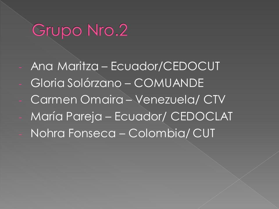 - Ana Maritza – Ecuador/CEDOCUT - Gloria Solórzano – COMUANDE - Carmen Omaira – Venezuela/ CTV - María Pareja – Ecuador/ CEDOCLAT - Nohra Fonseca – Colombia/ CUT