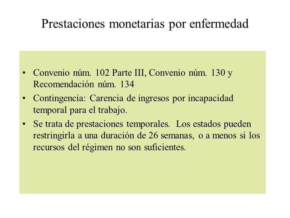 Prestaciones monetarias por enfermedad Convenio núm. 102 Parte III, Convenio núm. 130 y Recomendación núm. 134 Contingencia: Carencia de ingresos por