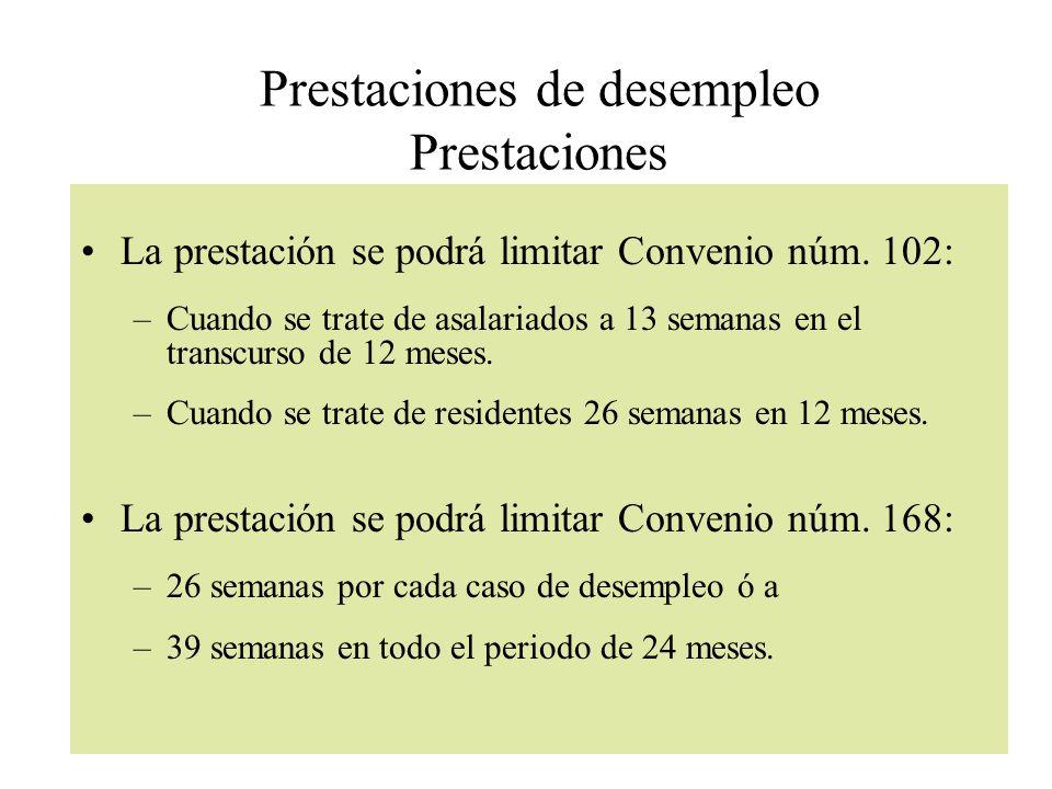 Prestaciones de desempleo Prestaciones La prestación se podrá limitar Convenio núm. 102: –Cuando se trate de asalariados a 13 semanas en el transcurso