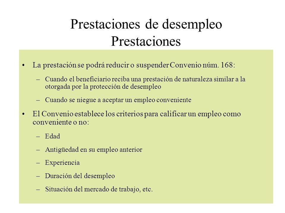 Prestaciones de desempleo Prestaciones La prestación se podrá reducir o suspender Convenio núm. 168: –Cuando el beneficiario reciba una prestación de