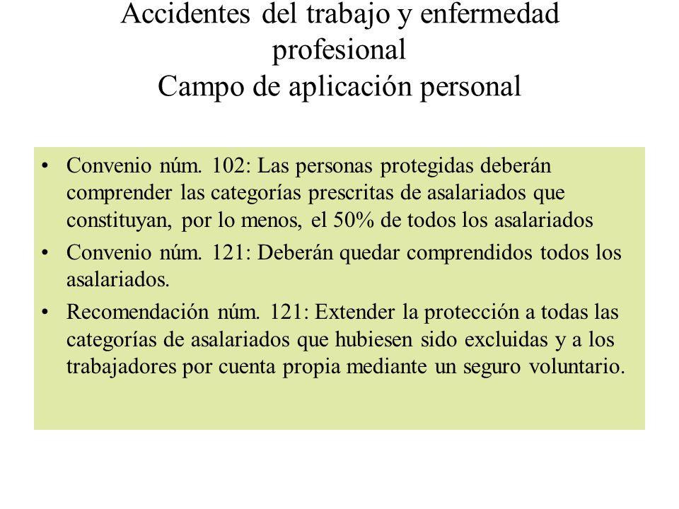 Accidentes del trabajo y enfermedad profesional Campo de aplicación personal Convenio núm. 102: Las personas protegidas deberán comprender las categor