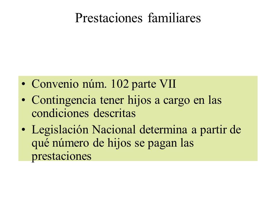 Prestaciones familiares Convenio núm. 102 parte VII Contingencia tener hijos a cargo en las condiciones descritas Legislación Nacional determina a par