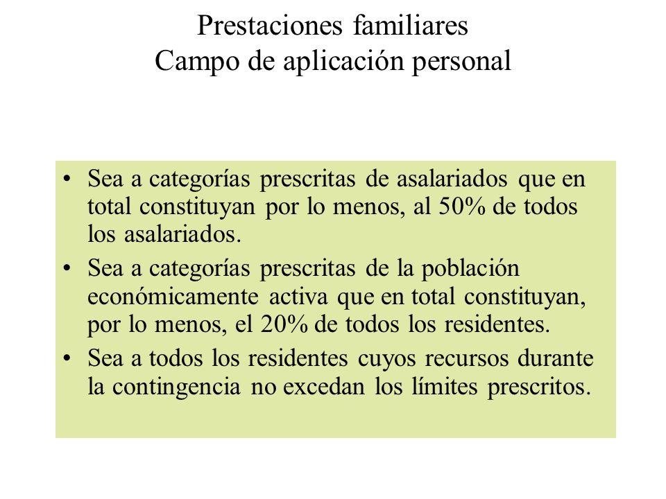 Prestaciones familiares Campo de aplicación personal Sea a categorías prescritas de asalariados que en total constituyan por lo menos, al 50% de todos los asalariados.