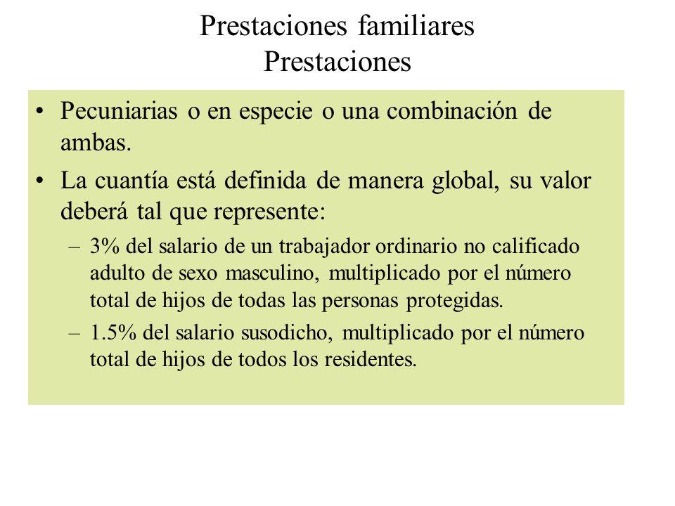Prestaciones familiares Prestaciones Pecuniarias o en especie o una combinación de ambas. La cuantía está definida de manera global, su valor deberá t