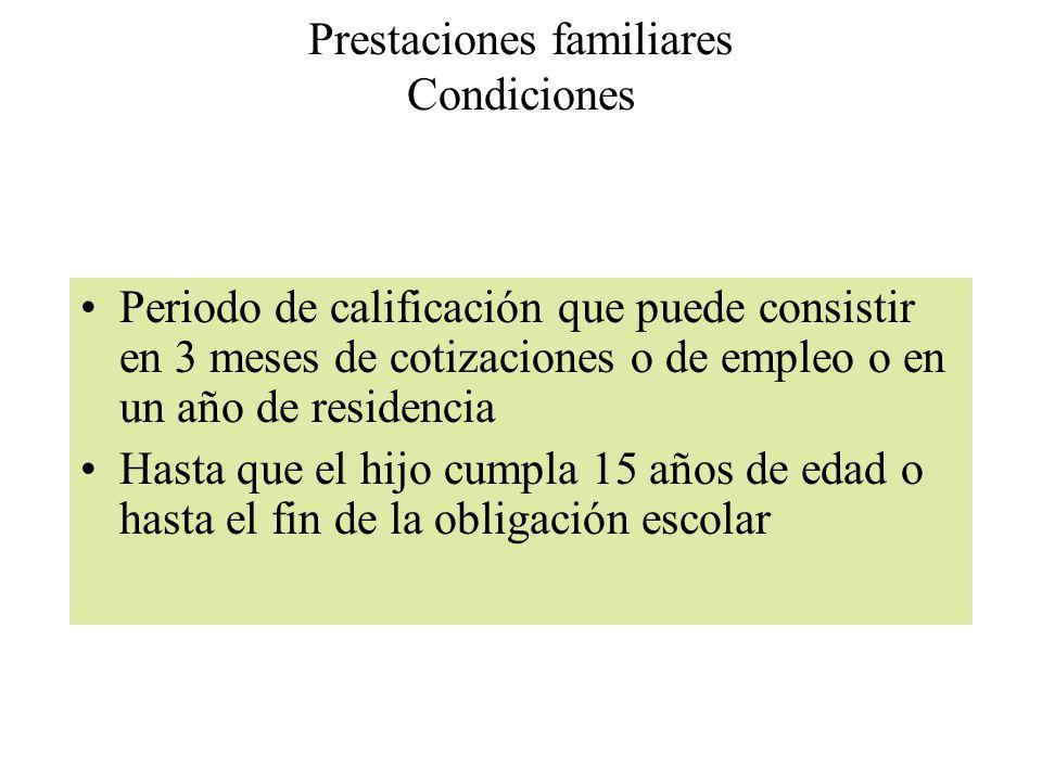 Prestaciones familiares Condiciones Periodo de calificación que puede consistir en 3 meses de cotizaciones o de empleo o en un año de residencia Hasta que el hijo cumpla 15 años de edad o hasta el fin de la obligación escolar