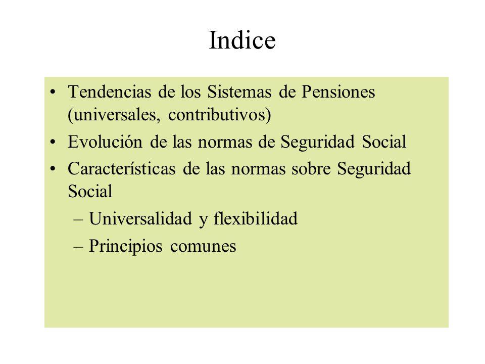 Indice Tendencias de los Sistemas de Pensiones (universales, contributivos) Evolución de las normas de Seguridad Social Características de las normas sobre Seguridad Social –Universalidad y flexibilidad –Principios comunes