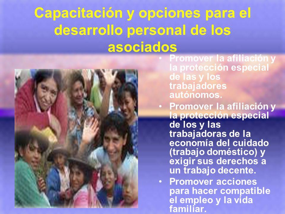 Capacitación y opciones para el desarrollo personal de los asociados Promover la afiliación y la protección especial de las y los trabajadores autónom