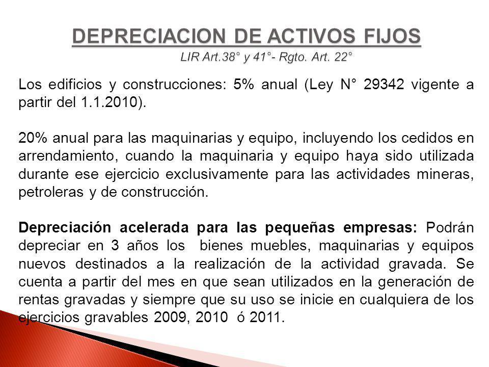Los edificios y construcciones: 5% anual (Ley N° 29342 vigente a partir del 1.1.2010). 20% anual para las maquinarias y equipo, incluyendo los cedidos