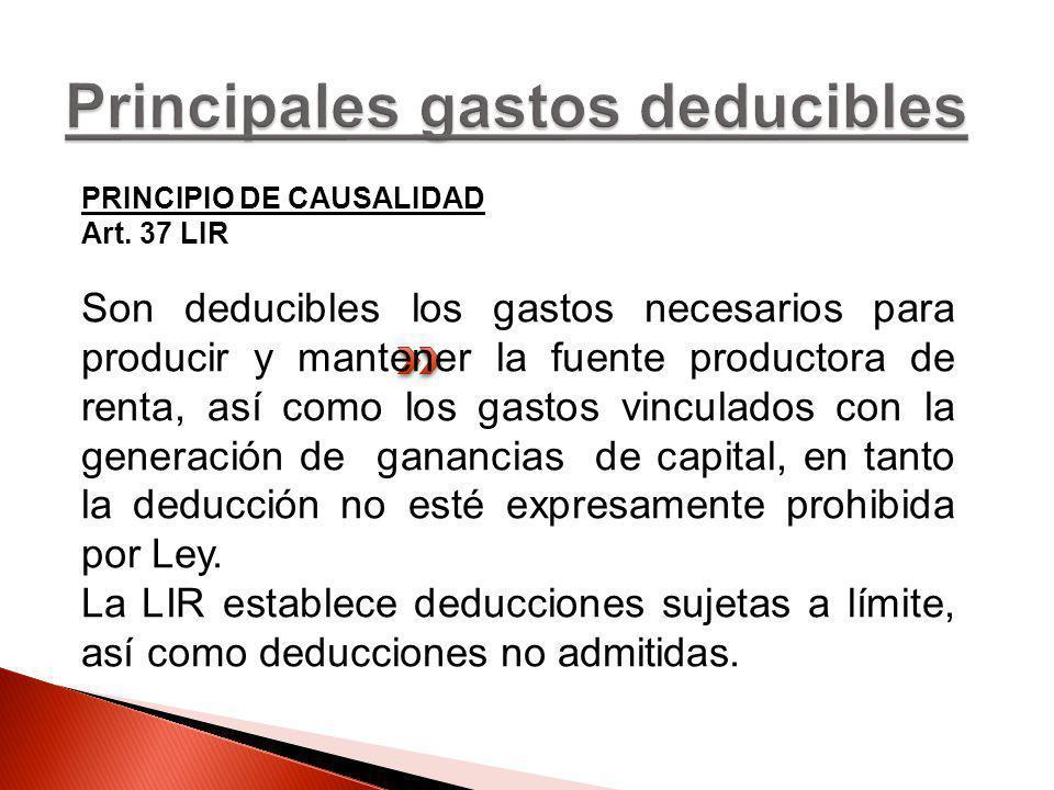 PRINCIPIO DE CAUSALIDAD Art. 37 LIR Son deducibles los gastos necesarios para producir y mantener la fuente productora de renta, así como los gastos v
