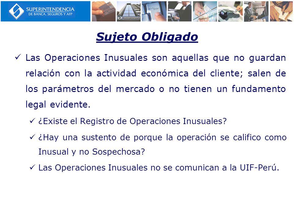 Sujeto Obligado Las Operaciones Inusuales son aquellas que no guardan relación con la actividad económica del cliente; salen de los parámetros del mercado o no tienen un fundamento legal evidente.