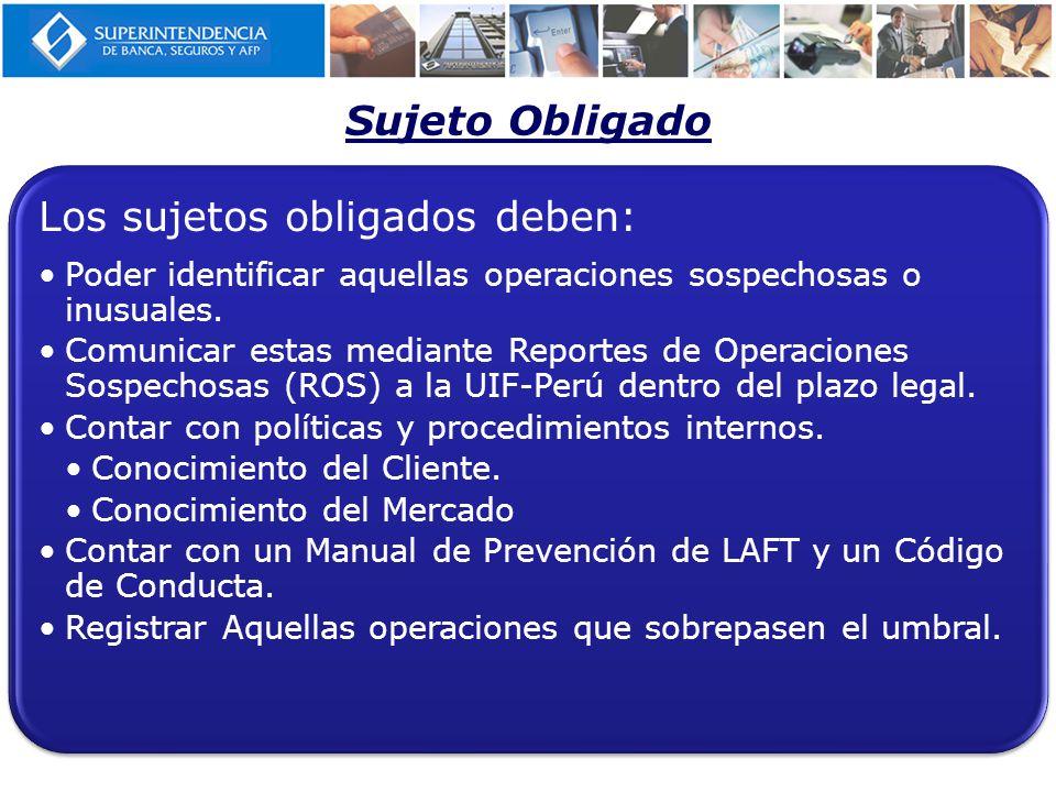 Sujeto Obligado Los sujetos obligados deben: Poder identificar aquellas operaciones sospechosas o inusuales.
